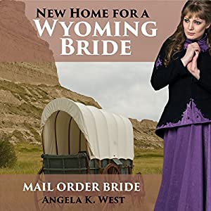 Mail Order Bride: New Home for a Wyoming Bride Audiobook