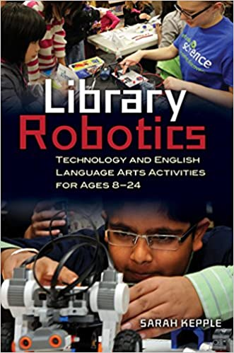 Library Robotics: Technology and English Language Arts Activities for Ages 8-24