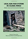Local Agri-food Systems in a Global World: Market, Social and Environmental Challenges, Filippo Arfini, 1443836648