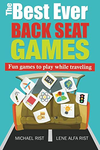 The Best Ever Back Seat Games: Fun games to play while you are traveling (Best Things For A Road Trip)
