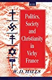 Politics, Society and Christianity in Vichy France (Berg French Studies Series)
