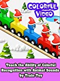 Teach the ability of colorful recognition with Animal Sounds by Train toy