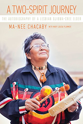A Two Spirit Journey  The Autobiography Of A Lesbian Ojibwa Cree Elder  Critical Studies In Native History