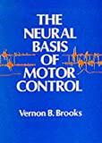 The Neural Basis of Motor Control