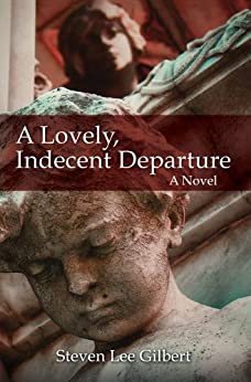 A Lovely, Indecent Departure by [Gilbert, Steven Lee]