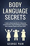 img - for Body Language Secrets: A Guide to Mastering the Art of Nonverbal Communication using Psychological Techniques, Body Language Signals and Social Skills ... Social and Communication Skills) (Volume 1) book / textbook / text book