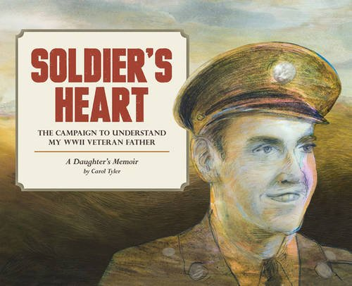 Soldier's Heart: The Campaign to Understand My WWII Veteran Father: A Daughter's Memoir (You'll Never Know)