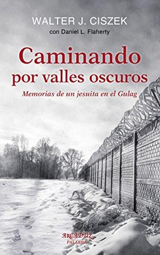 Descargar Libro Caminando Por Valles Oscuros Walter F. Ciszek Y Daniel L. Flaherty