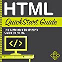 HTML QuickStart Guide: The Simplified Beginner's Guide to HTML Audiobook by  ClydeBank Technology Narrated by Tony Fatania