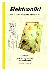 Elektronik!: Entdecken - Verstehen - Anwenden (Einfache Experimente mit Transistoren 1)