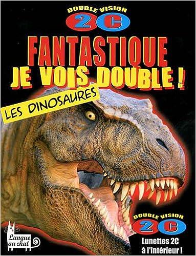 Fantastique, je vois double ! Les dinosaures