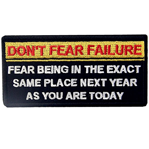 Dont Fear Failure, Fear Being in The Exact Same Place Next Year Tactical Patch Embroidered Morale Applique Iron On Sew On Emblem