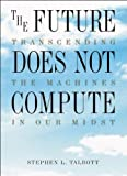 The Future Does Not Compute, Stephen L. Talbott, 1565920856