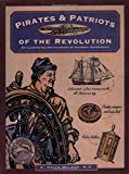 Pirates & Patriots of the Revolution (Illustrated Living History Series)