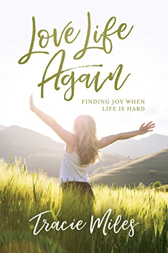 Love Life Again: Finding Joy When Life Is Hard by [Miles, Tracie]