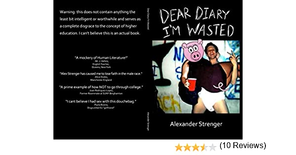 Amazon dear diary im wasted ebook alexander strenger amazon dear diary im wasted ebook alexander strenger kindle store fandeluxe Choice Image