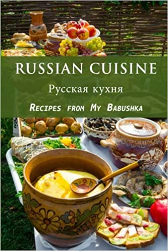 Russian cuisine recipes from my babushka jr stevens 9781545128756 russian cuisine recipes from my babushka jr stevens 9781545128756 amazon books forumfinder Choice Image