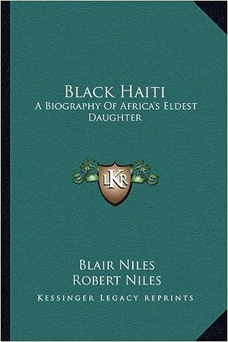 Black Haiti A Biography Of Africa S Eldest Daughter Blair Niles