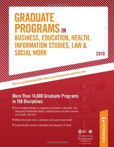 Graduate Programs in Business, Education, Health, Information Studies, Law & Social Work - 2010: More Than 14,000 Graduate Programs in 158 Disciplines ... Programs in Business, Education, Information)
