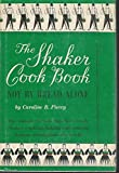 The Shaker Cook Book: Not By Bread Alone