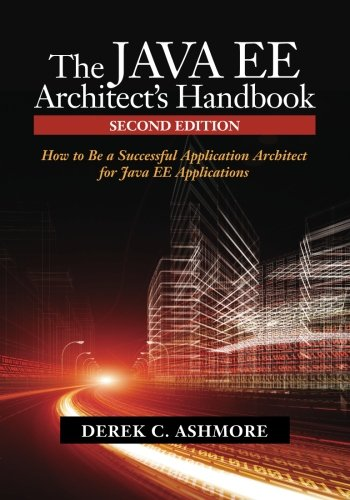 The Java EE Architect's Handbook, Second Edition: How to be a successful application architect for Java EE applications (Java Parallel Programming)