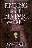 Finding Light in a Dark World, James E. Faust, 1573451002
