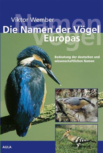 Die Namen der Vögel Europas. Bedeutung der deutschen und wissenschaftlichen Namen