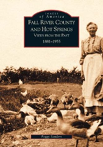 Fall River County and Hot Springs:   Views From The Past   1881-1955   (SD)  (Images of ()