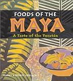 Foods of the Maya, Nancy Gerlach and Jeffrey Gerlach, 0826328768