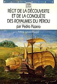 Récit de la découverte et de la conquête des royaumes du Pérou par Pedro Pizarro