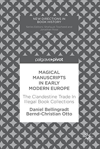 Magical Manuscripts in Early Modern Europe: The Clandestine Trade In Illegal Book Collections (New Directions in Book History)