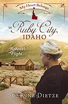 My Heart Belongs in Ruby City, Idaho: Rebecca's Plight by [Dietze, Susanne]