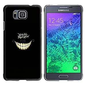 LOVE FOR Samsung ALPHA G850 WE'RE ALL MAD HERE - ALICE Personalized Design Custom DIY Case Cover
