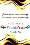A Complete WordPress Guide: From the cheapest domain and hosting to configuration of WordPress, its themes and plugins