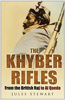 Khyber Rifles: From the British Raj to Al Qaeda