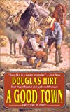 A Good Town, Douglas Hirt and Doug Hirt, 0843948612