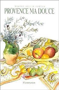 Provence ma douce par Marthe Seguin-Fontes