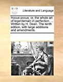 Hocus Pocus; or, the Whole Art of Legerdemain in Perfection Written by H Dean the Tenth Edition, with Large Additions and Amendments, See Notes Multiple Contributors, 1170216285