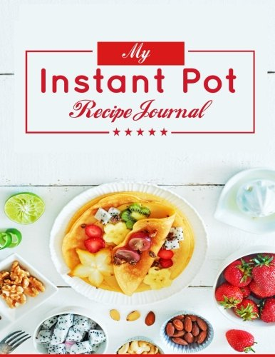 """My Instant Pot Recipes Journal: Blank Instant Pot Recipes cookbook Journal, Notebook, Cooking Gift on 8.5"""" x 11"""" For Men and Women ( Your Favorite ... for Men and Women Cooking Gift) (Volume 1)"""