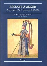 Esclave à Alger : Récit de captivité de Joao Mascarenhas, 1621-1626 par João de Carvalho Mascarenhas
