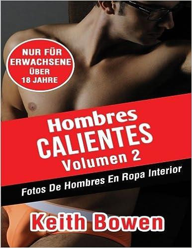 Hombres Calientes Volumen 2: Fotos De Hombres En RopaInterior (Spanish Edition): Keith Bowen: 9781519199812: Amazon.com: Books