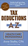 Tax Deductions A to Z for Health Care Professionals, Anne Skalka, 1933672188