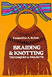 Braiding and Knotting: Techniques and Projects