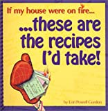 If My House Were on Fire... These Are the Recipes I'd Take, Lori Gordon, 1591930030