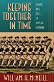 Keeping Together in Time, William H. McNeill, 0674502299
