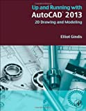Up and Running with AutoCAD 2013 : 2D Drawing and Modeling, Gindis, Elliot, 0123984084