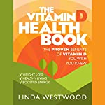 The Vitamin D Health Book: The Proven Benefits of Vitamin D You Wish You Knew | Linda Westwood