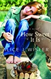 How Sweet It Is, Alice J. Wisler, 0764204785