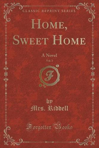 Home, Sweet Home, Vol. 3 of 2: A Novel (Classic Reprint)