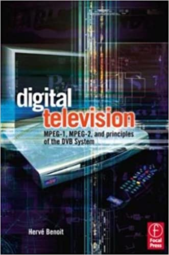 Book Digital Television: Satellite, Cable, Terrestrial, IPTV, Mobile TV in the DVB Framework